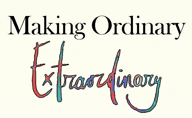 Making Ordinary Extraordinary